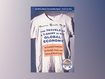 The Travels of a T-Shirt in the Global Economy: An Economist Examines the M av Pietra Rivoli