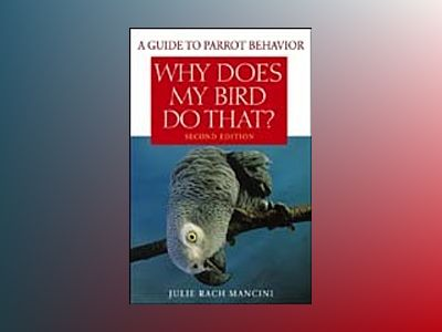 Why Does My Bird Do That?: A Guide to Parrot Behavior, 2nd Edition av Julie Rach Mancini