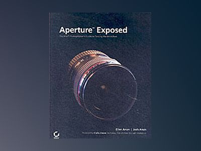 Aperture Exposed: The Mac PhotographerÍs Guide to Taming the Workflow av Ellen Anon