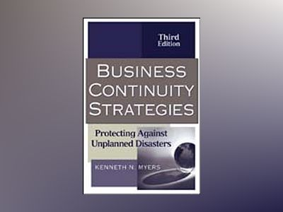 Business Continuity Strategies: Protecting Against Unplanned Disasters, 3rd av Kenneth N. Myers