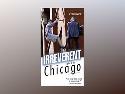 Frommer's Irreverent Guide to Chicago, 6th Edition av Elizabeth Canning Blackwell