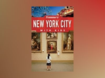 Frommer's New York City with Kids, 10th Edition av Holly Hughes