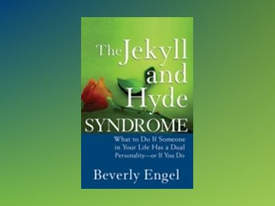 The Jekyll and Hyde Syndrome: What to Do If Someone in Your Life Has a Dual av Beverly Engel