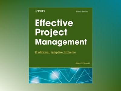 Effective Project Management: Traditional, Adaptive, Extreme, 4th Edition av Robert K. Wysocki