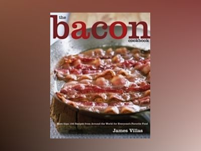 The Bacon Cookbook: More than 150 Recipes from Around the World for Everyon av James Villas