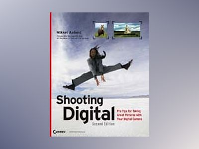 Shooting Digital: Pro Tips for Taking Great Pictures with Your Digital Came av Mikkel Aaland