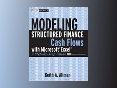 Modeling Structured Finance Cash Flows with Microsoft Excel: A Step-by-Step av Keith A. Allman
