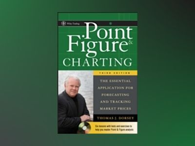 Point & Figure Charting: The Essential Application for Forecasting and Trac av Thomas J. Dorsey