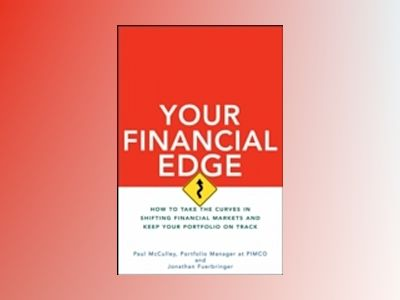 Your Financial Edge: How to Take the Curves in Shifting Financial Markets a av Paul McCulley