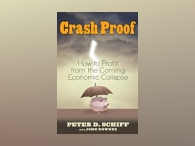 Crash Proof: How to Profit From the Coming Economic Collapse av Peter D.Schiff