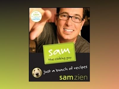 Sam the Cooking Guy: Just a Bunch of Recipes av Sam Zien