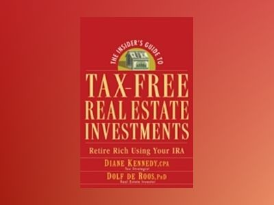 The Insider's Guide to Tax-Free Real Estate Investments: Retire Rich Using av Diane Kennedy
