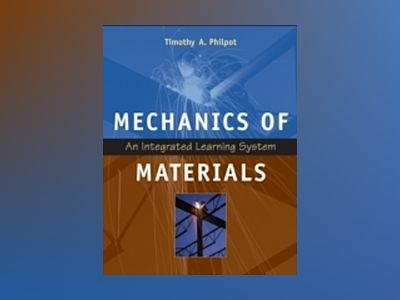 Mechanics of Materials: An Integrated Learning System av T. Philpot