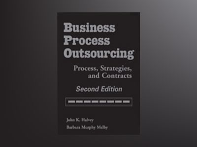 Business Process Outsourcing: Process, Strategies, and Contracts, 2nd Editi av John K. Halvey