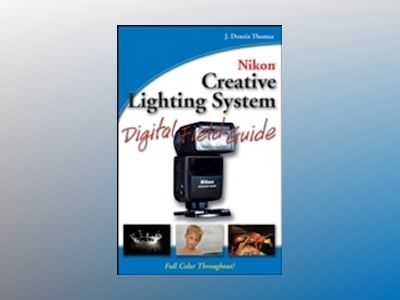 Nikon Creative Lighting System Digital Field Guide av Kevin L. Moss