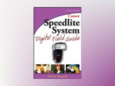 Canon Speedlight System Digital Field Guide av Kevin L. Moss