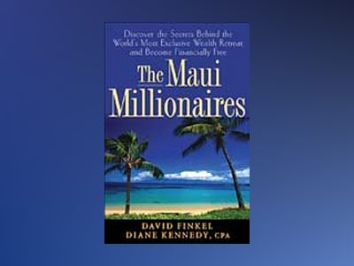 The Maui Millionaires: Discover the Secrets Behind the World's Most Exclusi av Diane Kennedy