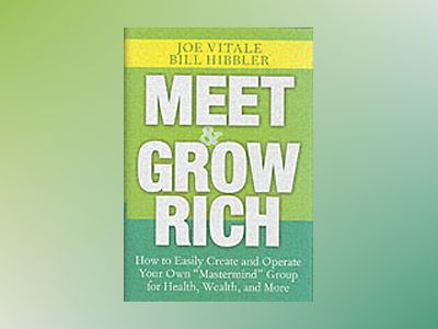 Meet and Grow Rich: How to Easily Create and Operate Your Own
