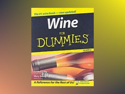 Wine For Dummies, 4th Edition av Ed McCarthy