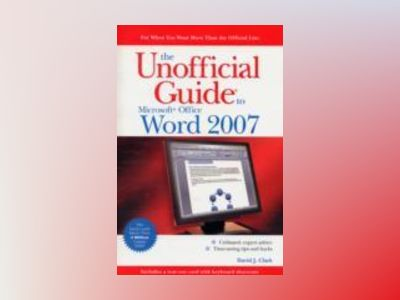 The Unofficial Guide to Microsoft Office Word 2007 av David J.Clark
