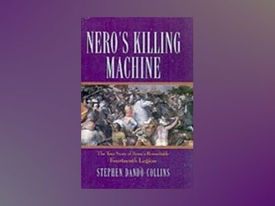 Nero's Killing Machine: The True Story of Rome's Remarkable 14th Legion av Stephen Dando-Collins