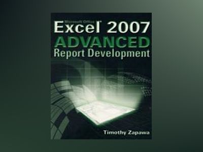 Excel 2007 Advanced Report Development av Timothy Zapawa