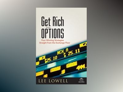 How to Get Rich with Options: Four Winning Strategies av Lee Lowell