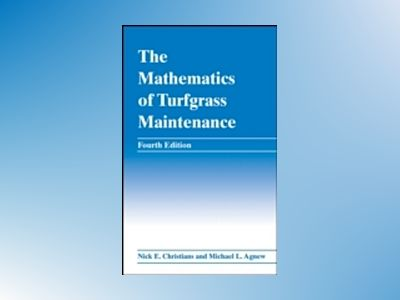 The Mathematics of Turfgrass Maintenance, 4th Edition av Nick Christians