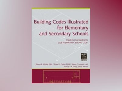 Building Codes Illustrated for Elementary and Secondary Schools: A Guide to av Steven R. Winkel