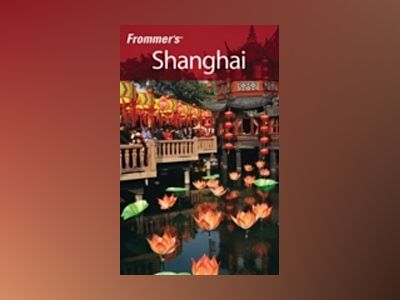 Frommer's Shanghai, 4th Edition av Sharon Owyang