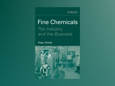 Fine Chemicals: The Industry and the Business av Peter Pollak