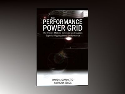 The Performance Power Grid: The Proven Method to Create and Sustain Superio av David F. Giannetto