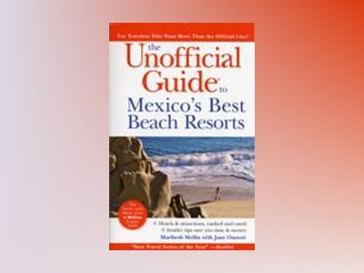 The Unofficial Guide to Mexico's Best Beach Resorts, 3rd Edition av MaribethMellin