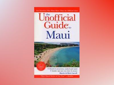 The Unofficial Guide to Maui, 3rd Edition av Marcie Carroll