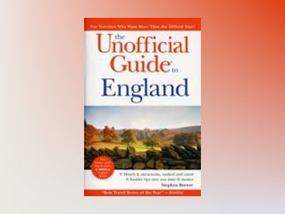 The Unofficial Guide to England, 3rd Edition av Stephen Brewer