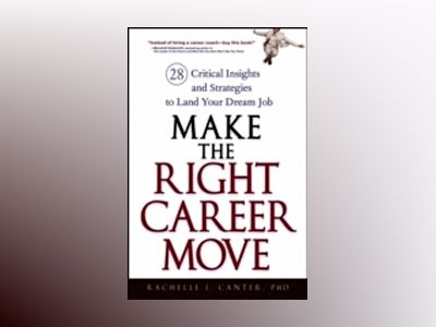 Make the Right Career Move: 28 Critical Insights and Strategies to Land You av Rachelle J. Canter
