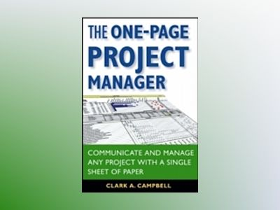 The One-Page Project Manager: Communicate and Manage Any Project With a Sin av Clark A. Campbell