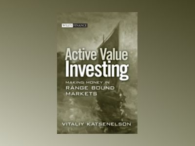 Active Value Investing: Making Money in Range-Bound Markets av Vitaliy Katsenelson