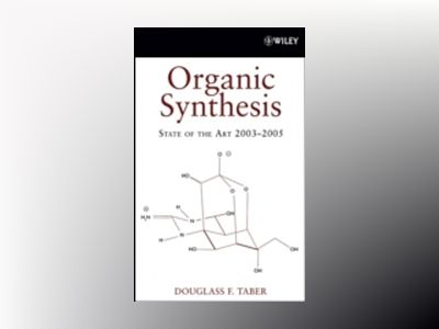 Organic Synthesis: State of the Art 2003 - 2005 av Douglass F. Taber