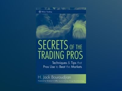 Secrets of the Trading Pros: Techniques & Tips that Pros Use to Beat the Ma av H. Jack Bouroudjian