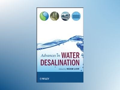 Advances in Water Desalination, Volume 1 av Noam Lior