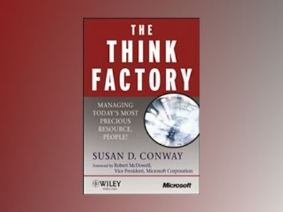 The Think Factory: Managing Today's Most Precious Resource, People! av Susan D. Conway