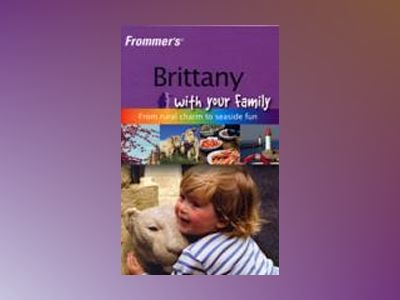 Frommer's Brittany with Your Family: From Rural Charm to Seaside Fun, 1st E av Rhonda Carrier