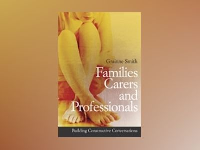 Families, Carers and Professionals: Building Constructive Conversations av Grainne Smith