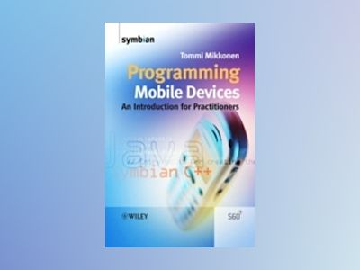 Programming Mobile Devices: An Introduction for Practitioners av Tommi Mikkonen