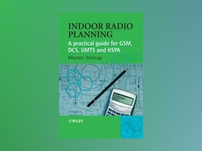 Indoor Radio Planning: A Practical Guide for GSM, DCS, UMTS and HSPA av Morten Tolstrup