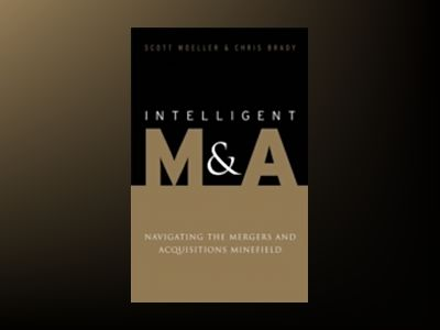 Intelligent M&A: Navigating the Mergers and Acquisitions Minefield av Scott Moeller