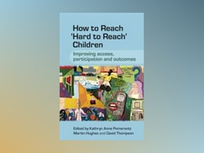 How to Reach 'Hard to Reach' Children: Improving Access, Participation and av Kathryn Pomerantz