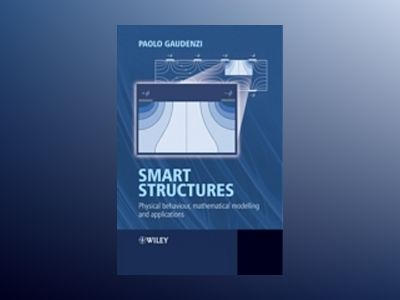 Smart Structures: Physical Behaviour, Mathematical Modelling and Applicatio av Paolo Gaudenzi