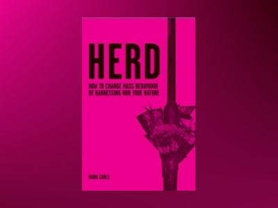 Herd: How to Change Mass Behaviour by Harnessing Our True Nature av Mark Earls